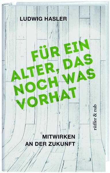 """Buchcover """"Für ein Alter, das noch was vorhat"""" von Ludwig Hasler"""